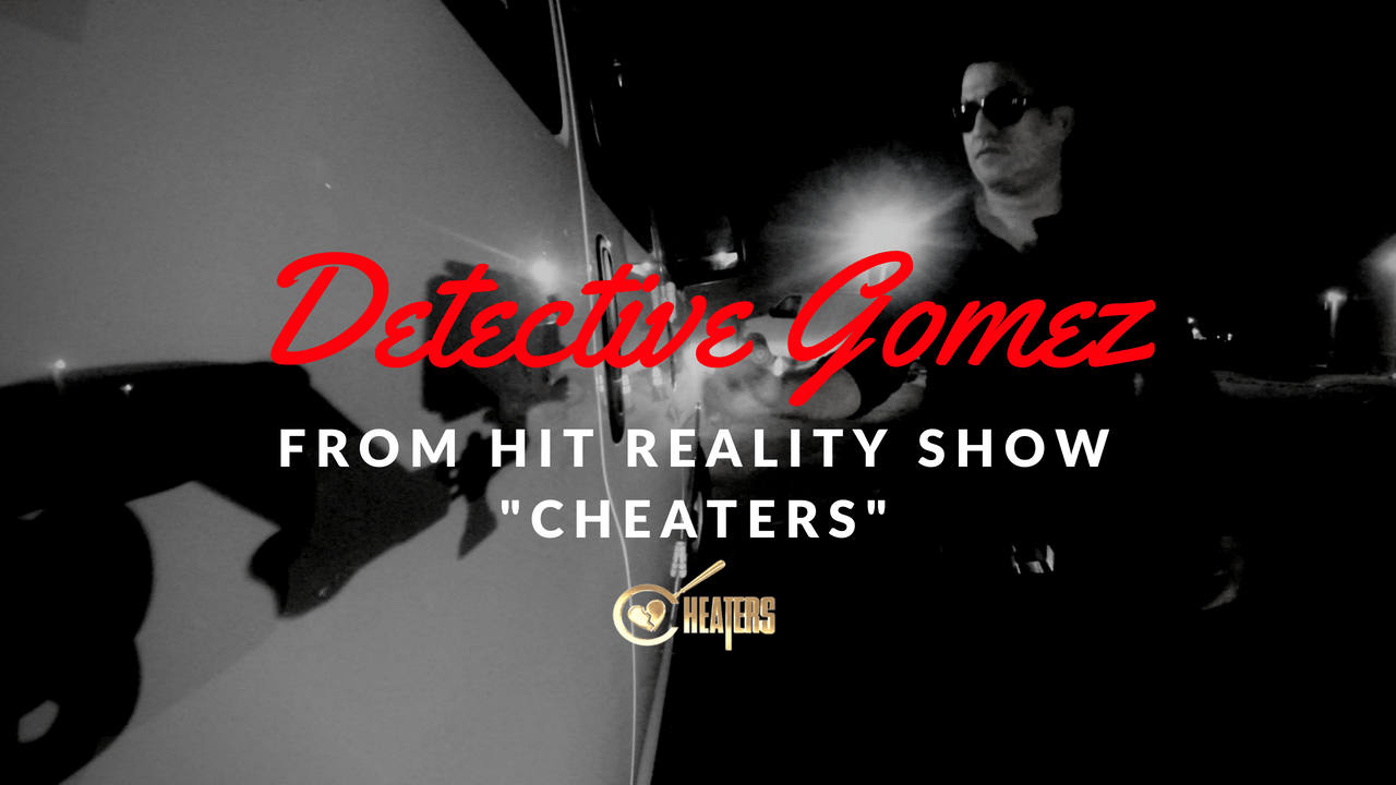 detective gomez reality tv show cheaters pi spy tools